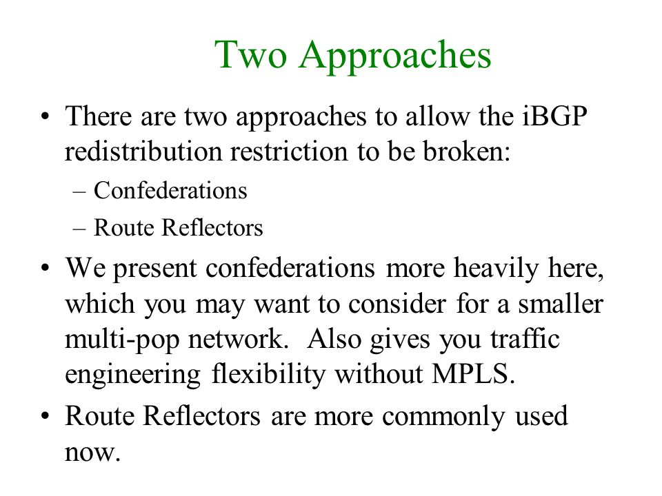 Two Approaches There are two approaches to allow the iBGP redistribution restriction to be broken: Confederations.