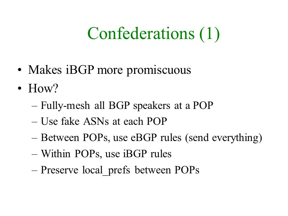 Confederations (1) Makes iBGP more promiscuous How