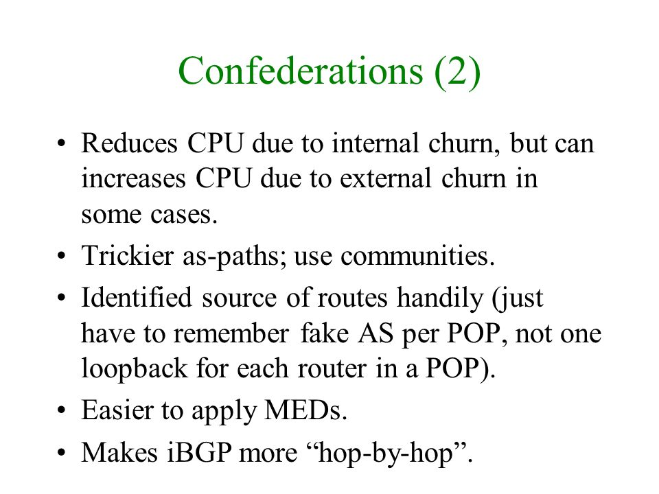 Confederations (2) Reduces CPU due to internal churn, but can increases CPU due to external churn in some cases.
