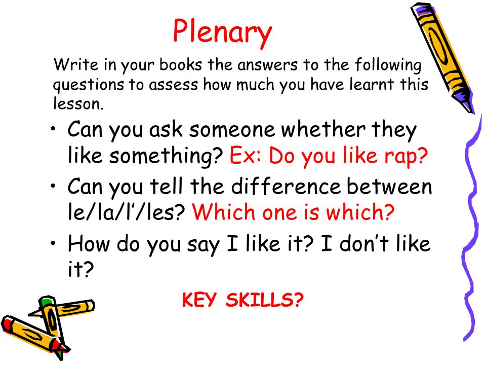 Plenary Write in your books the answers to the following questions to assess how much you have learnt this lesson.
