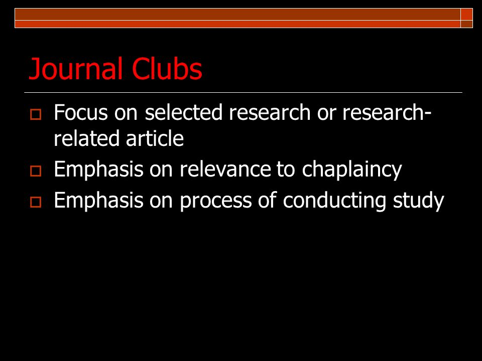 Journal Clubs Focus on selected research or research-related article