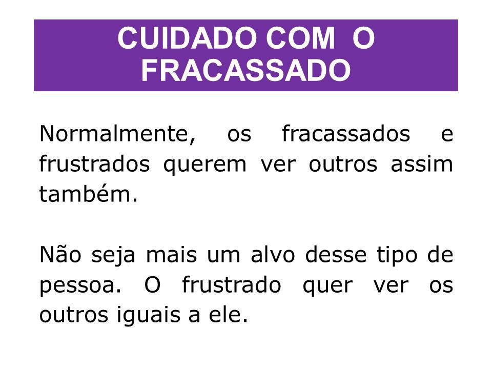 CUIDADO COM O FRACASSADO