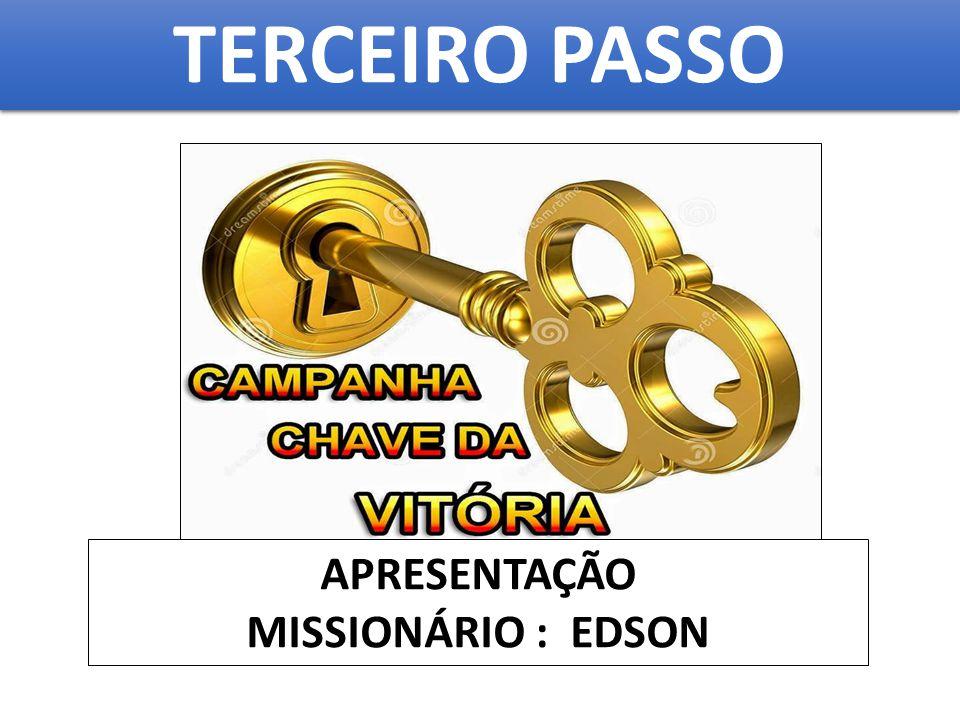 TERCEIRO PASSO APRESENTAÇÃO MISSIONÁRIO : EDSON