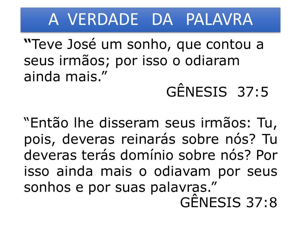 A VERDADE DA PALAVRA Teve José um sonho, que contou a seus irmãos; por isso o odiaram ainda mais.