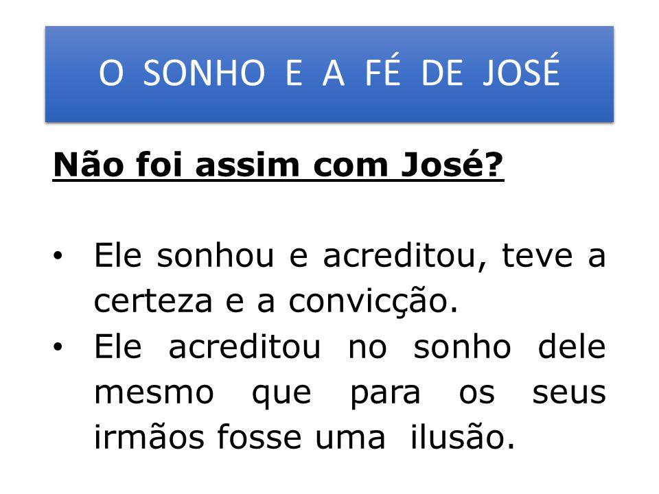 O SONHO E A FÉ DE JOSÉ Não foi assim com José