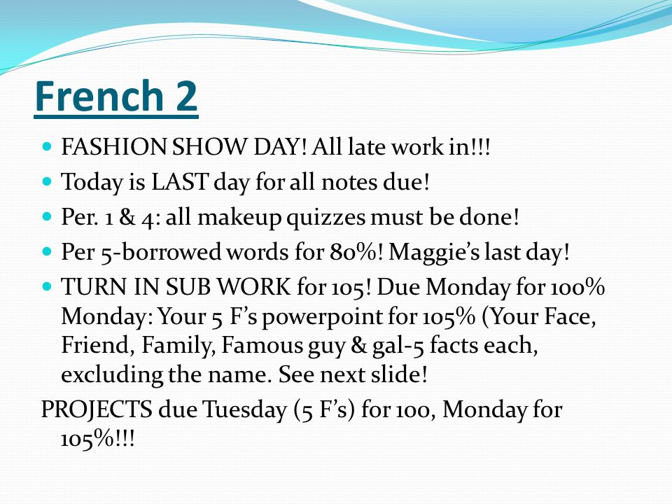 French 2 FASHION SHOW DAY! All late work in!!!