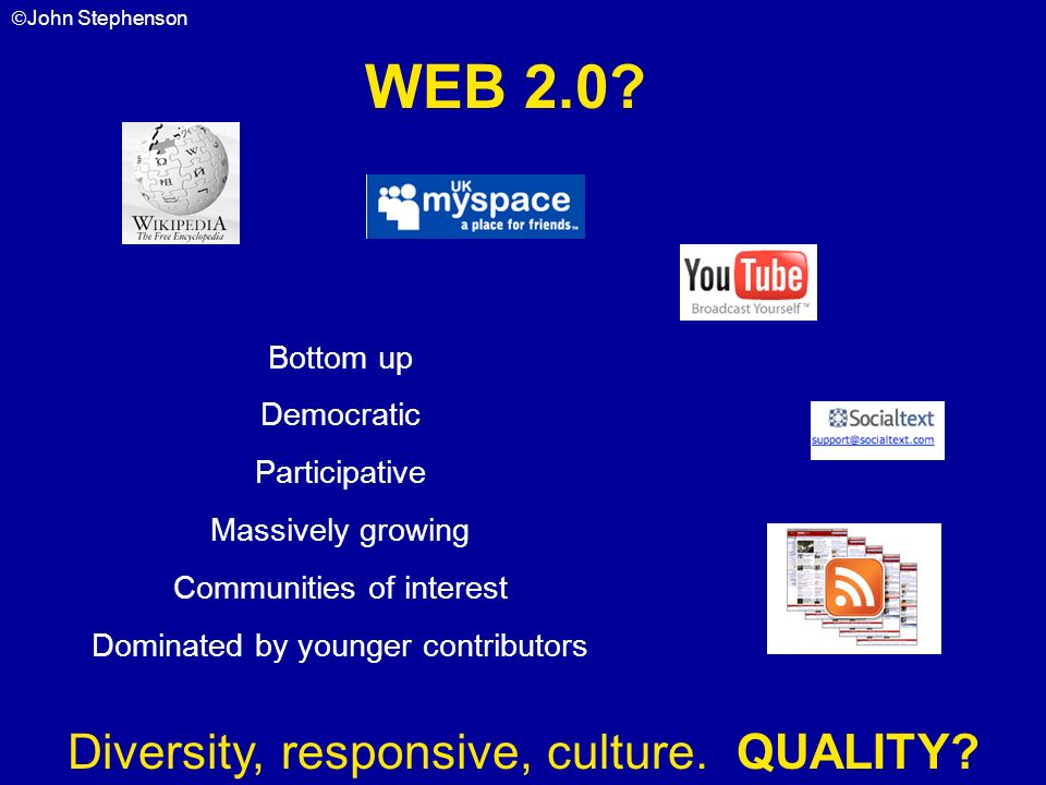 WEB 2.0 Diversity, responsive, culture. QUALITY Bottom up Democratic