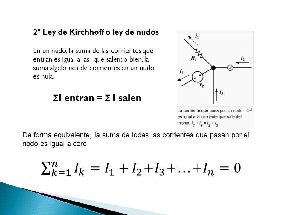 𝑘=1 𝑛 𝐼 𝑘 = 𝐼 1 + 𝐼 2 + 𝐼 3 +…+ 𝐼 𝑛 =0 ΣI entran = Σ I salen