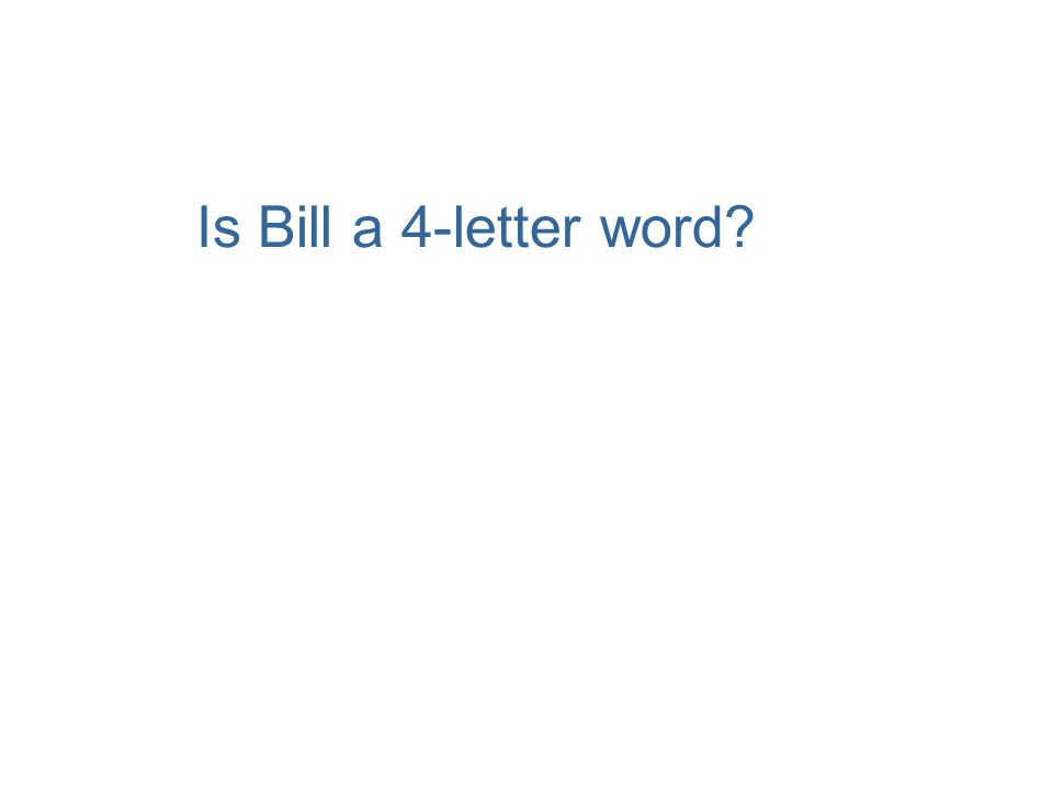 Is Bill a 4-letter word