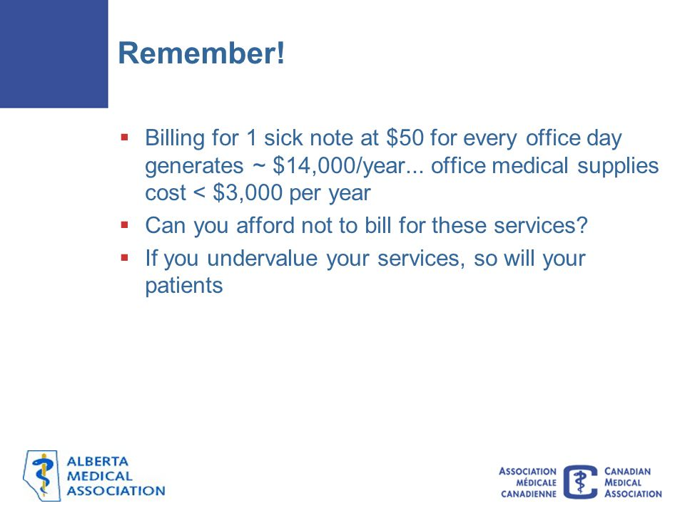 Remember! Billing for 1 sick note at $50 for every office day generates ~ $14,000/year... office medical supplies cost < $3,000 per year.