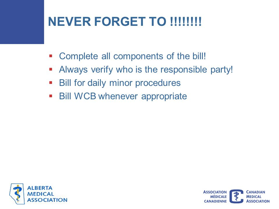 NEVER FORGET TO !!!!!!!! Complete all components of the bill!