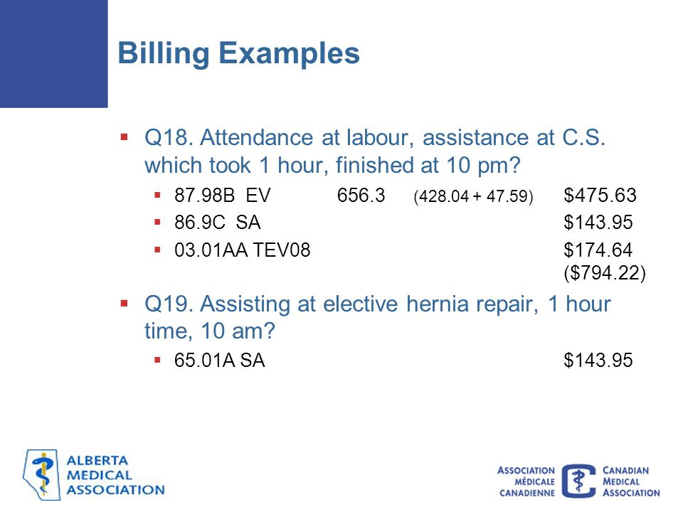 Billing Examples Q18. Attendance at labour, assistance at C.S. which took 1 hour, finished at 10 pm