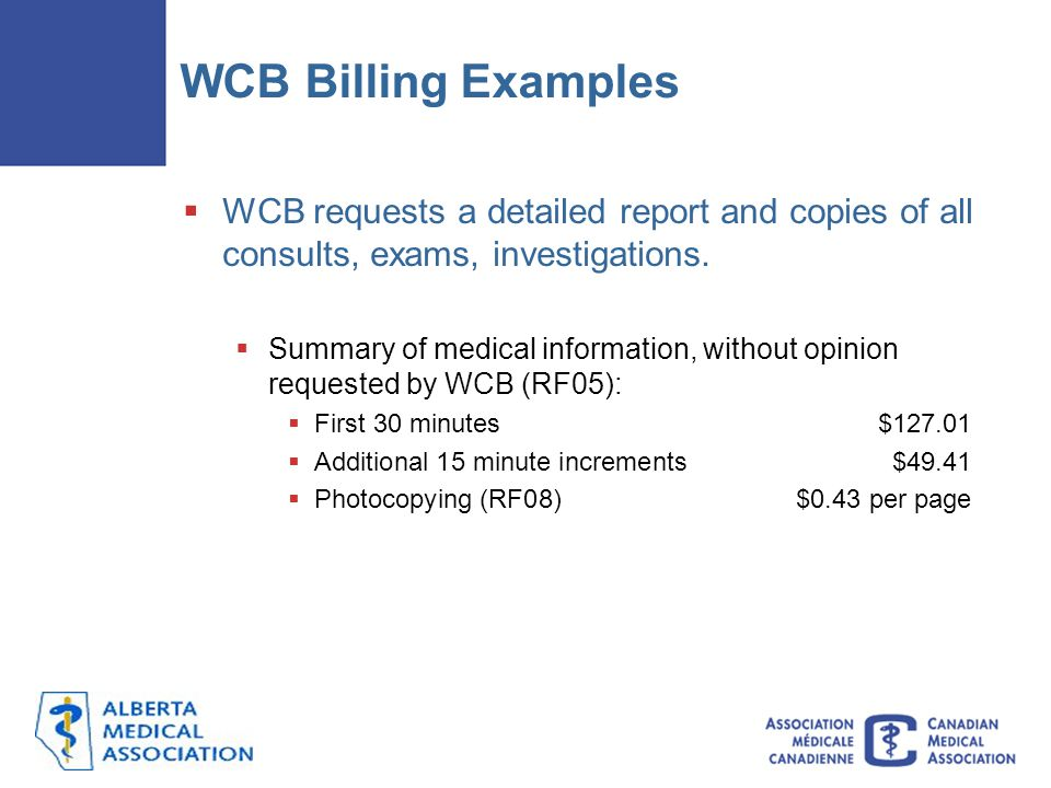 WCB Billing Examples WCB requests a detailed report and copies of all consults, exams, investigations.