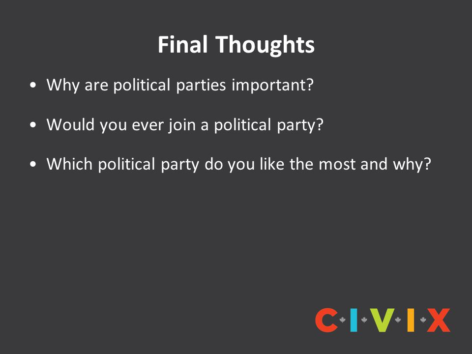 Final Thoughts Why are political parties important