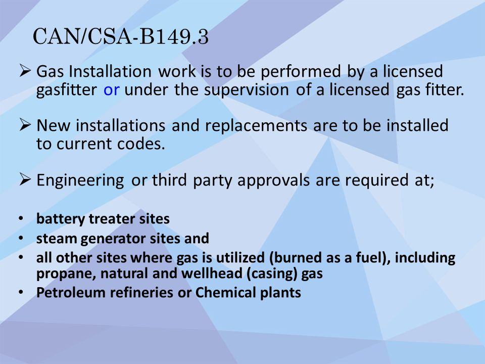 CAN/CSA-B149.3 Gas Installation work is to be performed by a licensed gasfitter or under the supervision of a licensed gas fitter.