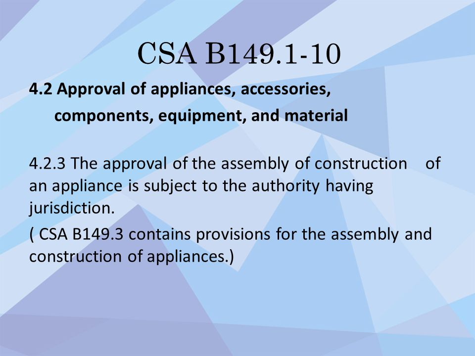 CSA B149.1-10 4.2 Approval of appliances, accessories, components, equipment, and material