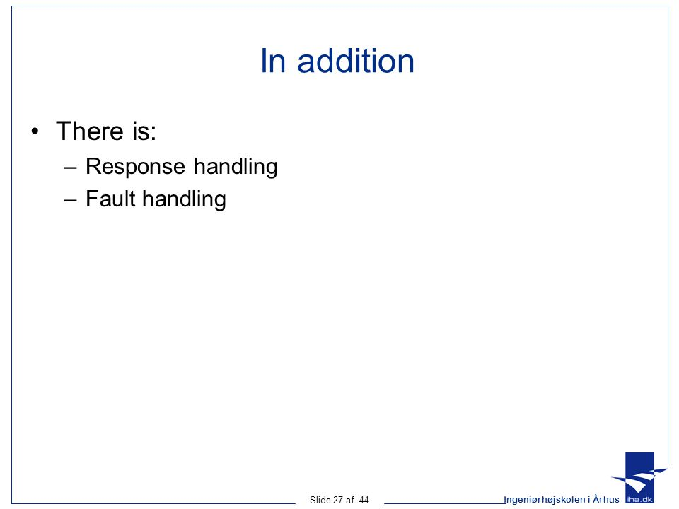 In addition There is: Response handling Fault handling