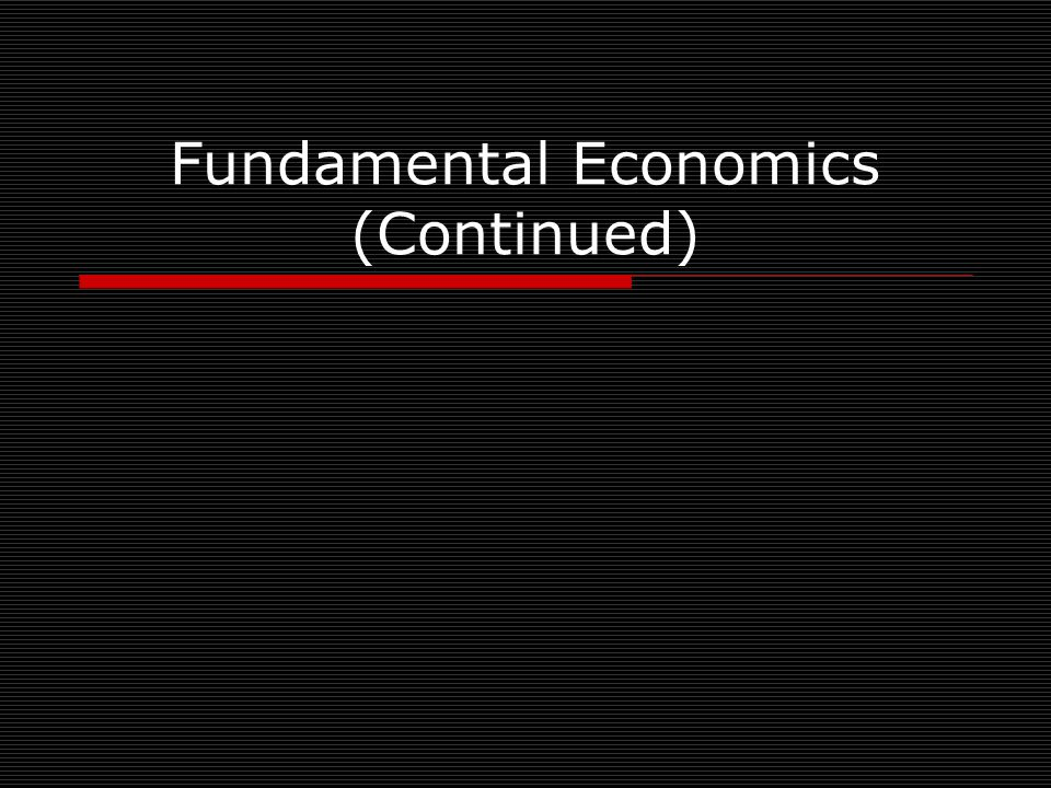 Fundamental Economics (Continued)