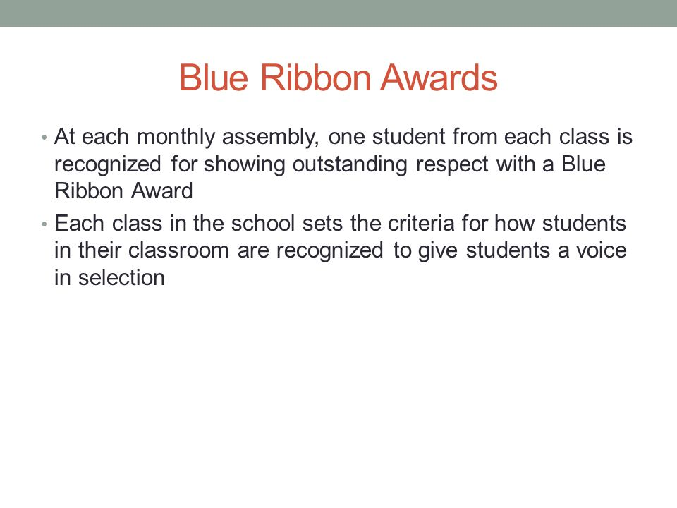 Blue Ribbon Awards At each monthly assembly, one student from each class is recognized for showing outstanding respect with a Blue Ribbon Award.
