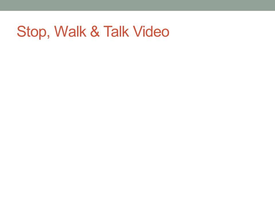 Stop, Walk & Talk Video