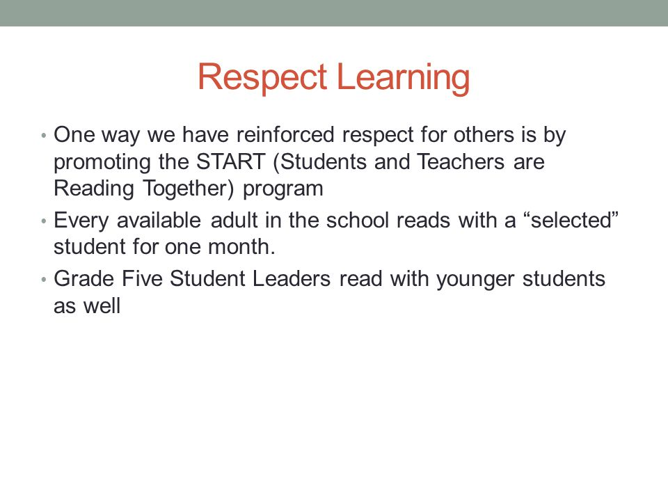 Respect Learning One way we have reinforced respect for others is by promoting the START (Students and Teachers are Reading Together) program.