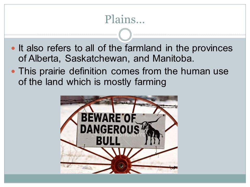 Plains… It also refers to all of the farmland in the provinces of Alberta, Saskatchewan, and Manitoba.