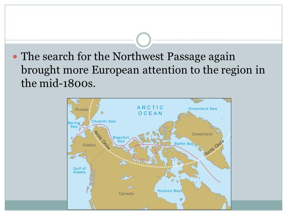 The search for the Northwest Passage again brought more European attention to the region in the mid-1800s.