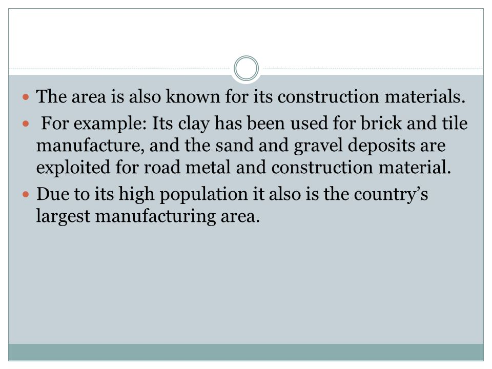 The area is also known for its construction materials.