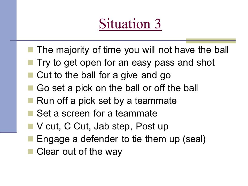 Situation 3 The majority of time you will not have the ball