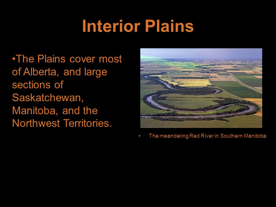 Interior Plains The Plains cover most of Alberta, and large sections of Saskatchewan, Manitoba, and the Northwest Territories.