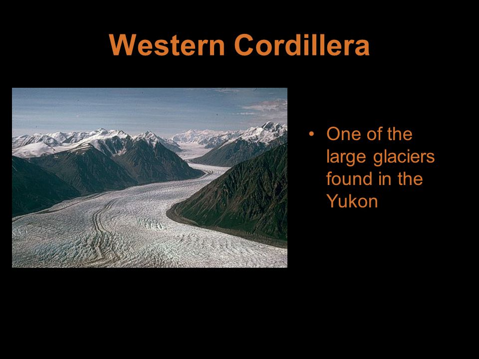 Western Cordillera One of the large glaciers found in the Yukon