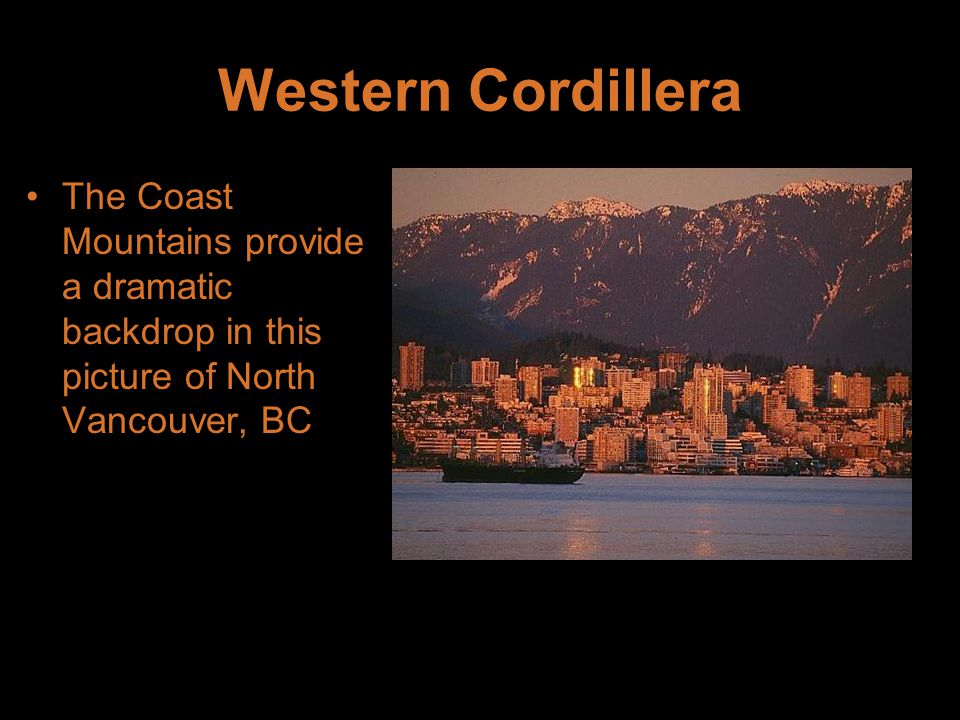 Western Cordillera The Coast Mountains provide a dramatic backdrop in this picture of North Vancouver, BC.