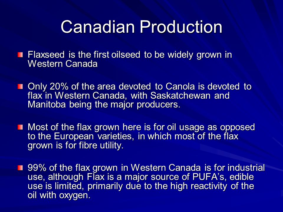 Canadian Production Flaxseed is the first oilseed to be widely grown in Western Canada.