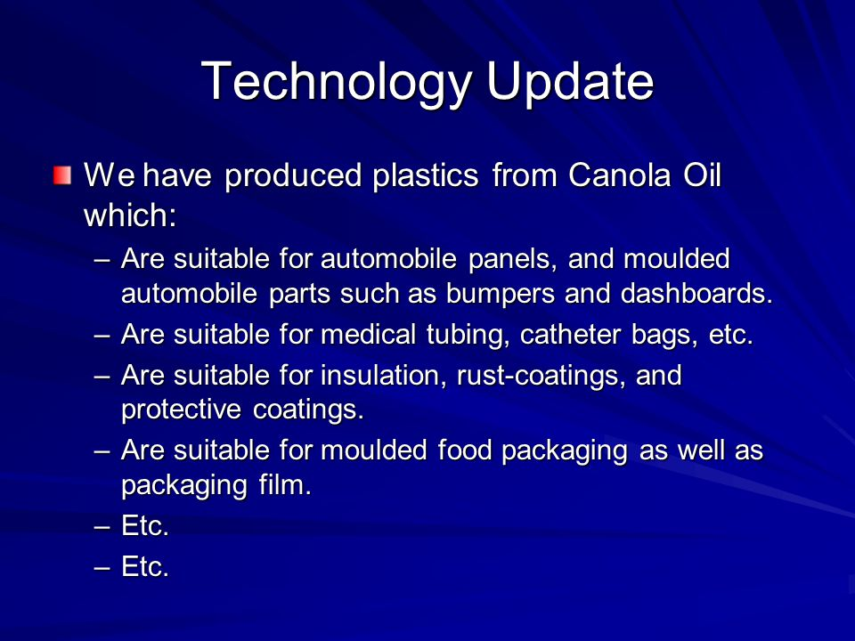 Technology Update We have produced plastics from Canola Oil which: