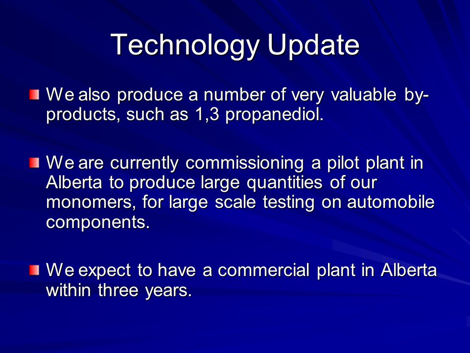 Technology Update We also produce a number of very valuable by-products, such as 1,3 propanediol.