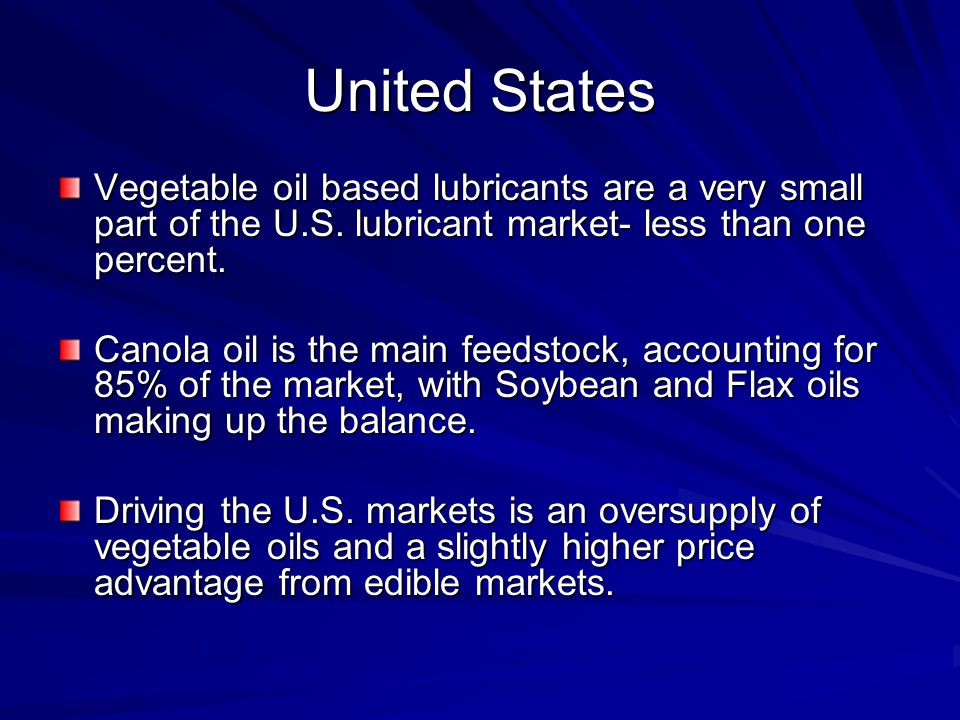 United States Vegetable oil based lubricants are a very small part of the U.S. lubricant market- less than one percent.