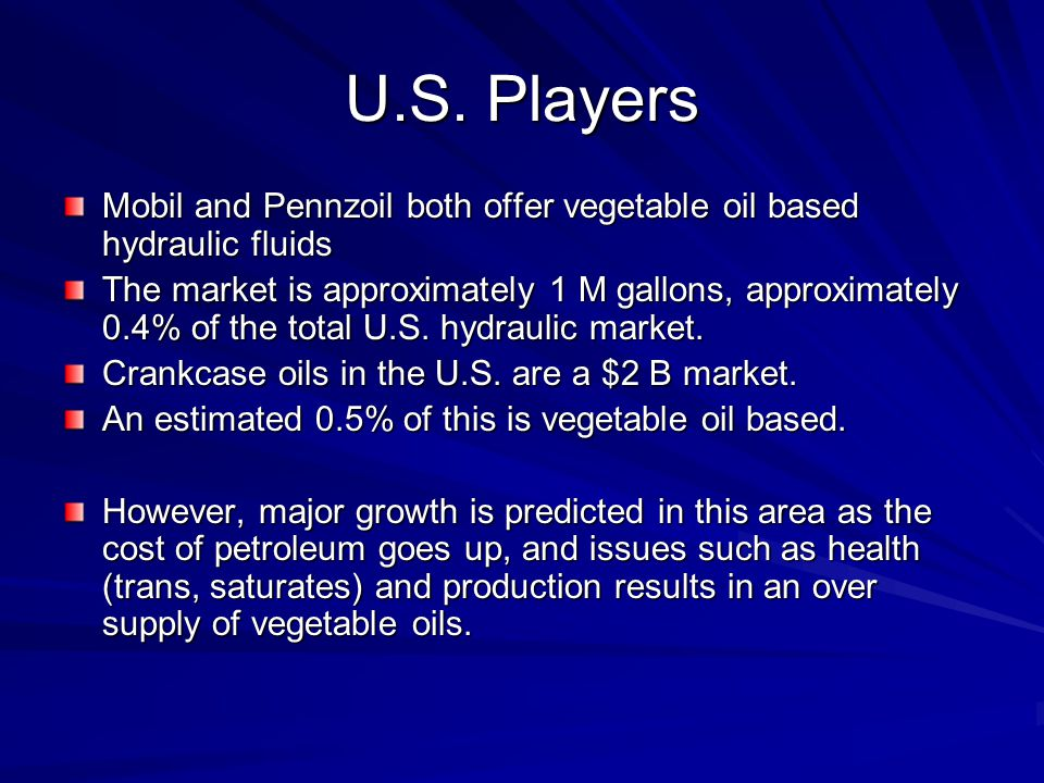 U.S. Players Mobil and Pennzoil both offer vegetable oil based hydraulic fluids.