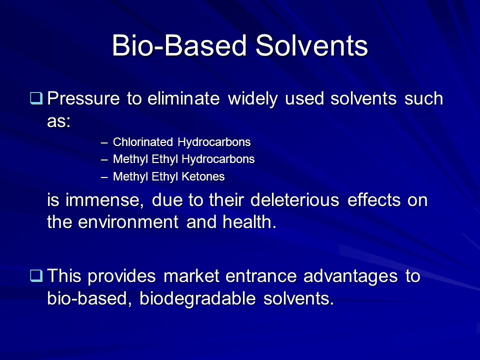 Bio-Based Solvents Pressure to eliminate widely used solvents such as: