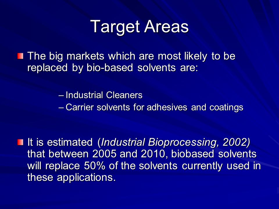 Target Areas The big markets which are most likely to be replaced by bio-based solvents are: Industrial Cleaners.