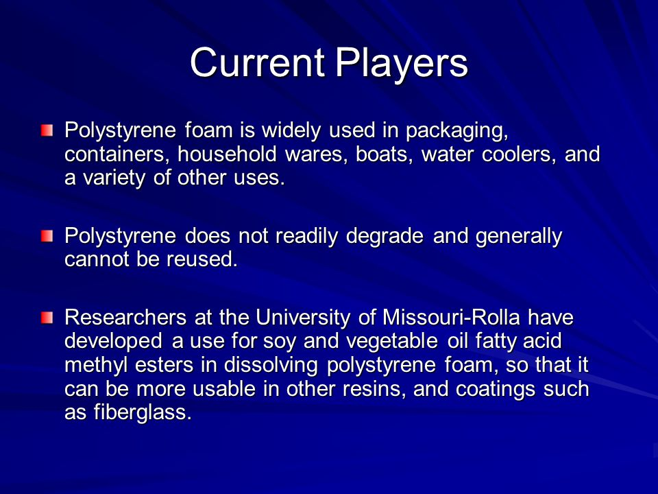 Current Players Polystyrene foam is widely used in packaging, containers, household wares, boats, water coolers, and a variety of other uses.