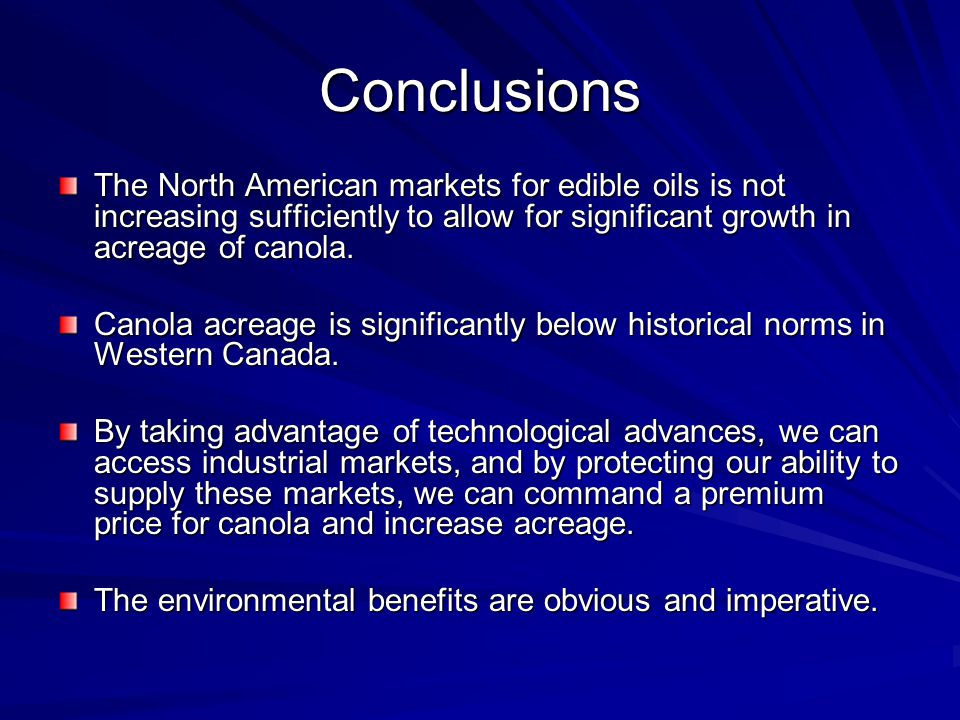 Conclusions The North American markets for edible oils is not increasing sufficiently to allow for significant growth in acreage of canola.