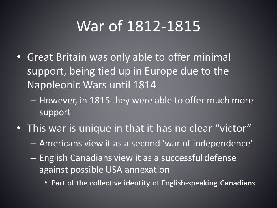 War of 1812-1815 Great Britain was only able to offer minimal support, being tied up in Europe due to the Napoleonic Wars until 1814.