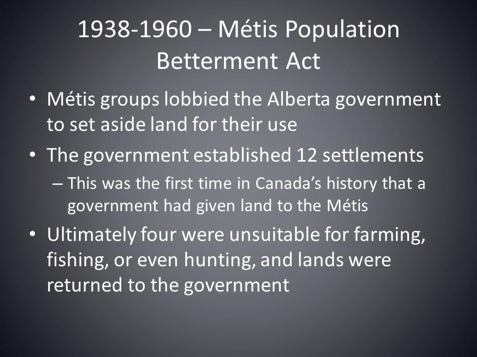 1938-1960 – Métis Population Betterment Act