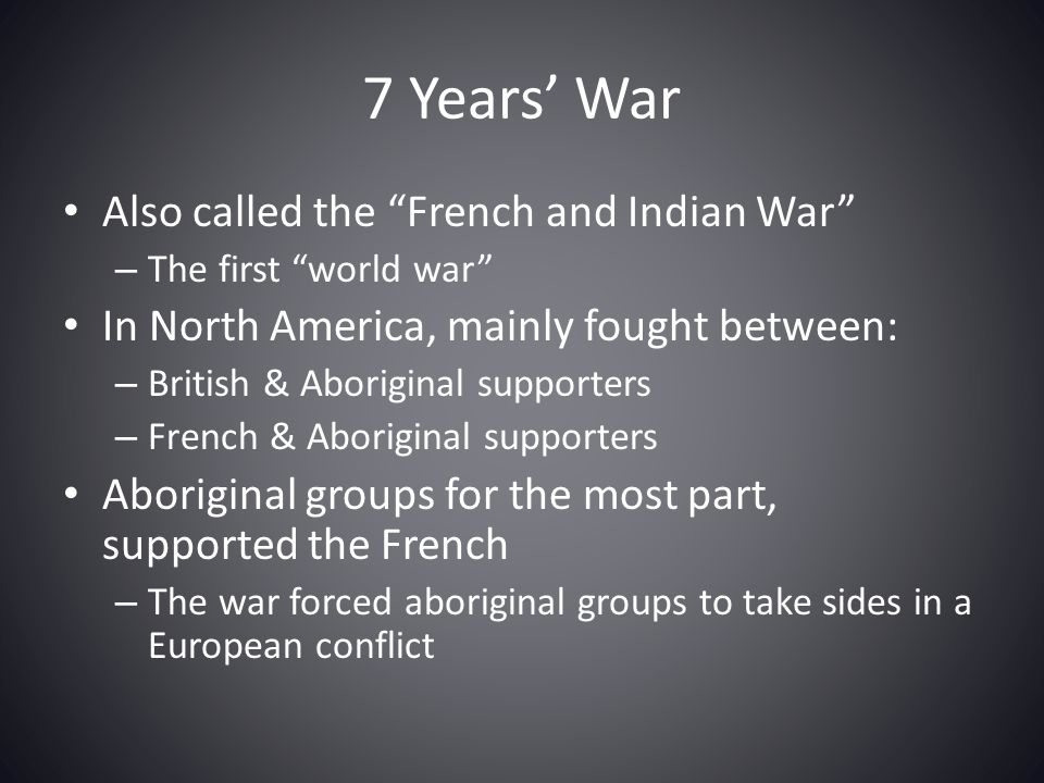 7 Years' War Also called the French and Indian War