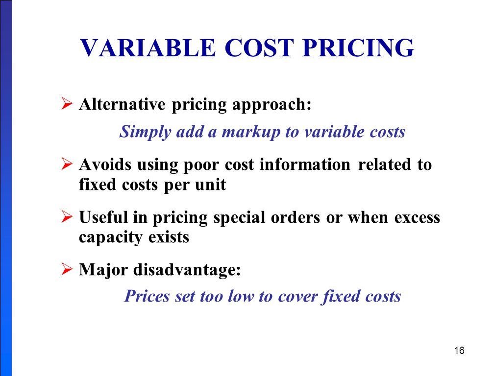 VARIABLE COST PRICING Alternative pricing approach:
