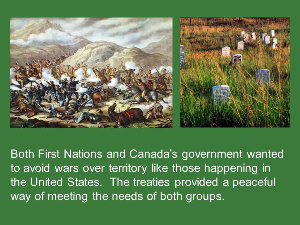Both First Nations and Canada's government wanted to avoid wars over territory like those happening in the United States.