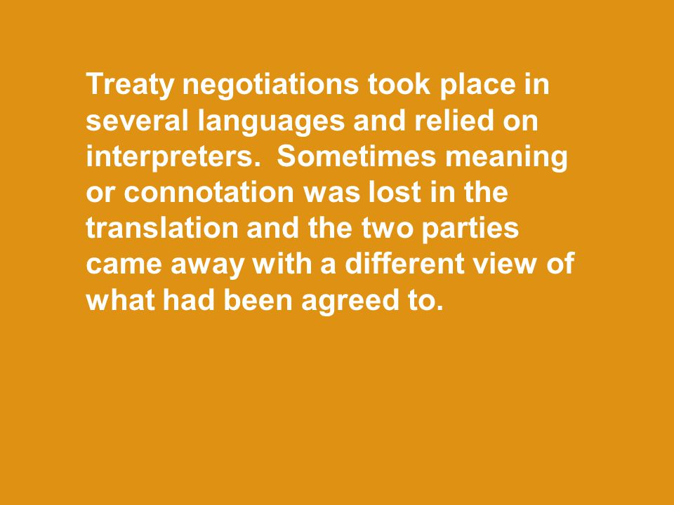 Treaty negotiations took place in several languages and relied on interpreters.