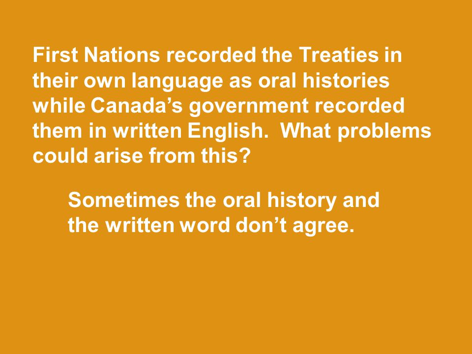 First Nations recorded the Treaties in their own language as oral histories while Canada's government recorded them in written English. What problems could arise from this