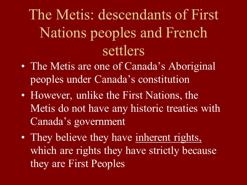The Metis: descendants of First Nations peoples and French settlers