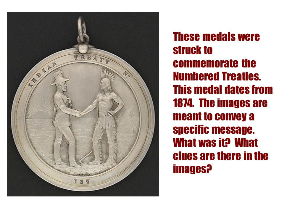 These medals were struck to commemorate the Numbered Treaties